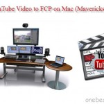 Best way to import YouTube Video to Final Cut Pro on Mavericks