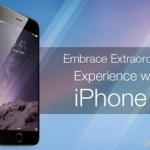 Get full Extraordinary Experience with iPhone 6 (6 Plus)