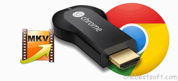 Stream MKV Video to Chromecast