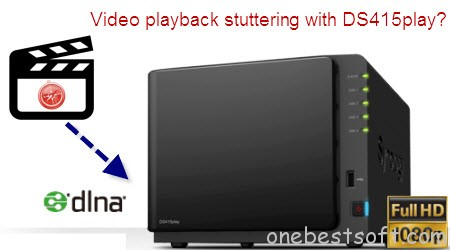 Video playback stuttering with DS415play? Solved! | One Best