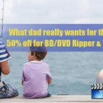 Get 50% OFF 2015 Father's Day Special Gifts at Pavtube