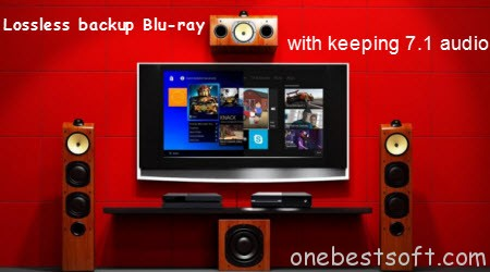 Blu-ray Backing up – How to Keep Dolby TrueHD 7 1 audio? | One Best