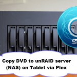 Backup DVDs to unRAID server (NAS) for Playing on Tablet via Plex