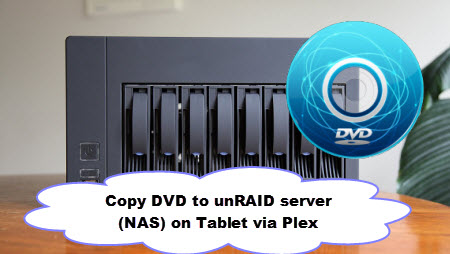 Backup DVDs to unRAID server (NAS) for Playing on Tablet via