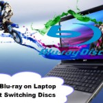 Watch Blu-ray on Laptop Without Switching Disc