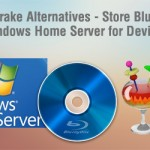Handbrake Alternative – Store Blu-ray to Windows Home Server for Devices