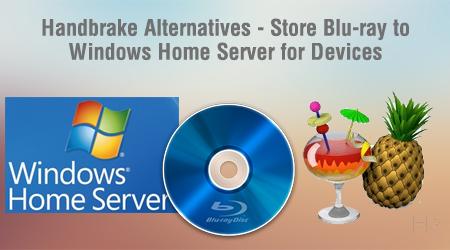 Handbrake Alternative – Store Blu-ray to Windows Home Server for