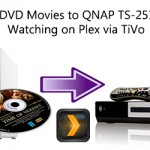 Store DVD Movies to QNAP TS-251+ for Watching on Plex via TiVo
