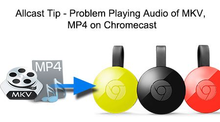 Can I Solve No Audio on Chromecast with Allcast issue? | One