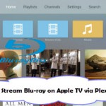 Solved – Can PLEX Stream Full Quality Blu-ray Rips For Apple TV 4?