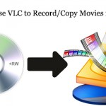 DVD to VLC – Use VLC and Top Alternative to Copy Movies from DVD