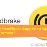 What Are HandBrake Supported Input/Output Formats?