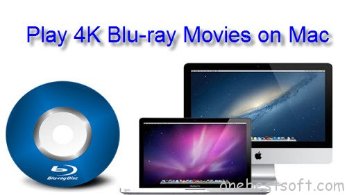 Play 4K Blu-ray on Mac